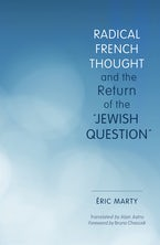 "Radical French Thought and the Return of the ""Jewish Question"""