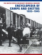 The United States Holocaust Memorial Museum Encyclopedia of Camps and Ghettos, 1933–1945, Volume III