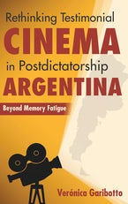 Rethinking Testimonial Cinema in Postdictatorship Argentina