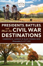 Presidents, Battles, and Must-See Civil War Destinations