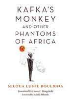 Kafka's Monkey and Other Phantoms of Africa