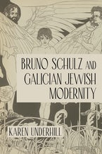 Bruno Schulz and Galician Jewish Modernity