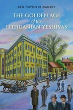 The Golden Age of the Lithuanian Yeshivas