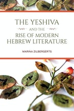 The Yeshiva and the Rise of Modern Hebrew Literature