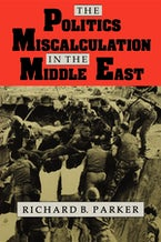 The Politics of Miscalculation in the Middle East