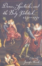 Dance, Spectacle, and the Body Politick, 1250–1750