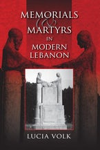Memorials and Martyrs in Modern Lebanon