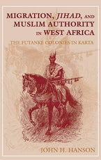 Migration, Jihad, and Muslim Authority in West Africa